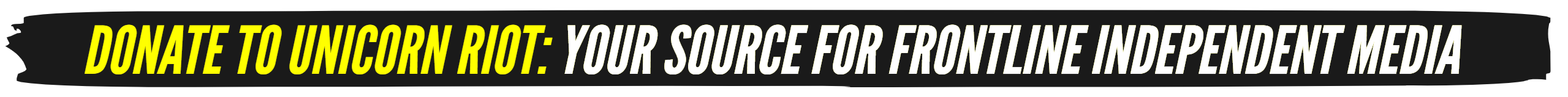 Donate to Unicorn Riot: Your source for frontline independent media